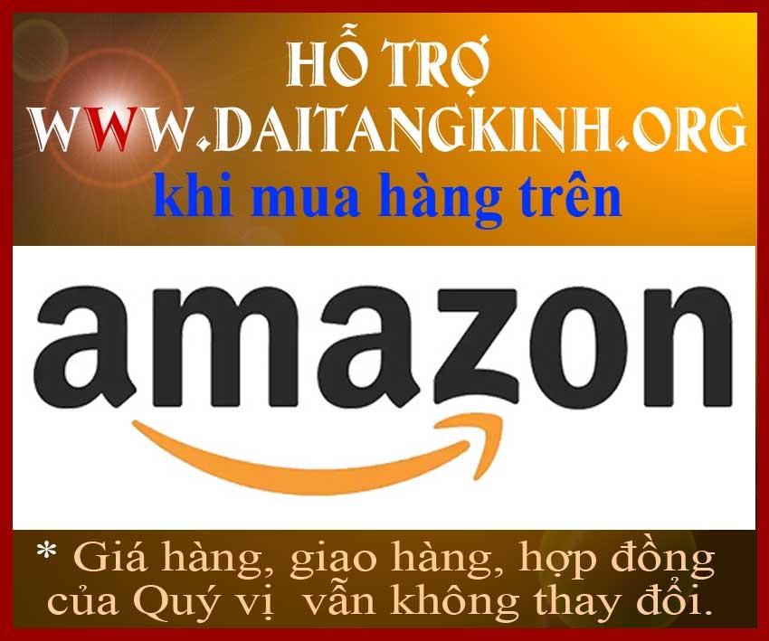 Mong Quý vị mua hàng AMAZON click vào đây, web Đại Tạng Kinh sẽ nhận được HUÊ HỒNG. Giá hàng, giao hàng, hợp đồng của Quý vị vẫn không thay đổi.